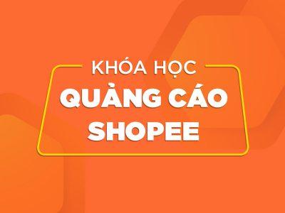 Khóa Học Quảng Cáo Shopee Cho Người Mới