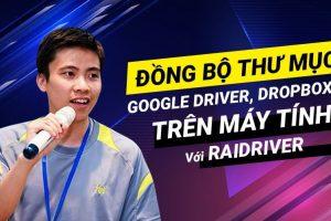 Đồng-bộ-Thư-Mục-Google-Driver-Dropbox-…-Trên-Máy-Tính-Mà-Không-Tốn-Dung-Lượng-vơi-RaiDriver